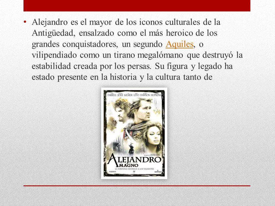Alejandro es el mayor de los iconos culturales de la Antigüedad, ensalzado como el más heroico de los grandes conquistadores, un segundo Aquiles, o vi