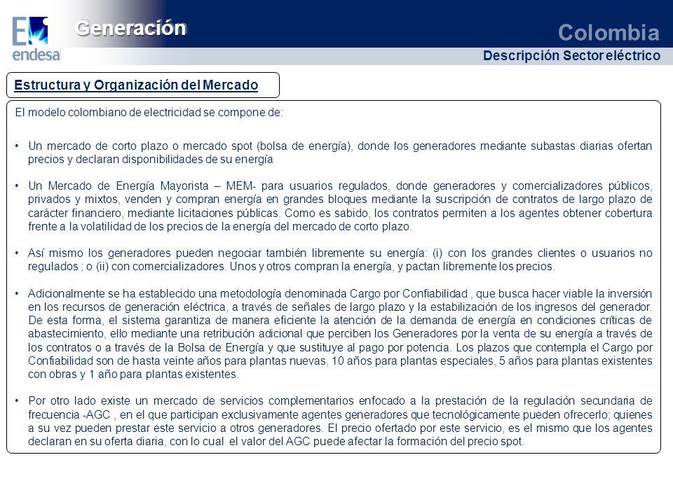 Colombia Descripción Sector eléctrico GeneraciónGeneración Estructura y Organización del Mercado El modelo colombiano de electricidad se compone de: U