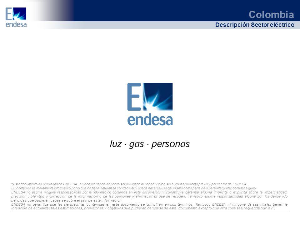 Colombia Descripción Sector eléctrico Este documento es propiedad de ENDESA, en consecuencia no podrá ser divulgado ni hecho público sin el consentimi