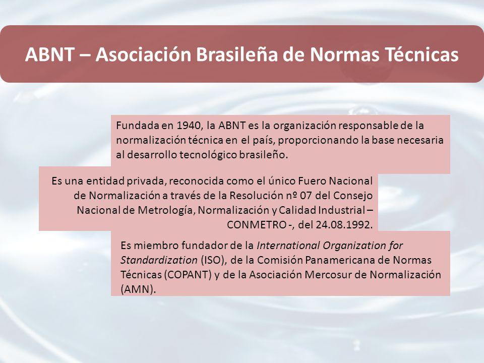 ABNT – Asociación Brasileña de Normas Técnicas Fundada en 1940, la ABNT es la organización responsable de la normalización técnica en el país, proporcionando la base necesaria al desarrollo tecnológico brasileño.