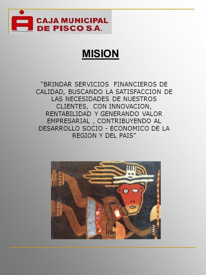MISION BRINDAR SERVICIOS FINANCIEROS DE CALIDAD, BUSCANDO LA SATISFACCION DE LAS NECESIDADES DE NUESTROS CLIENTES, CON INNOVACION, RENTABILIDAD Y GENERANDO VALOR EMPRESARIAL, CONTRIBUYENDO AL DESARROLLO SOCIO - ECONOMICO DE LA REGION Y DEL PAIS