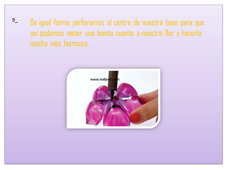 8_ Esta parte es Opcional.Perforar el centro de la flor para unirla con la base que tenemos.