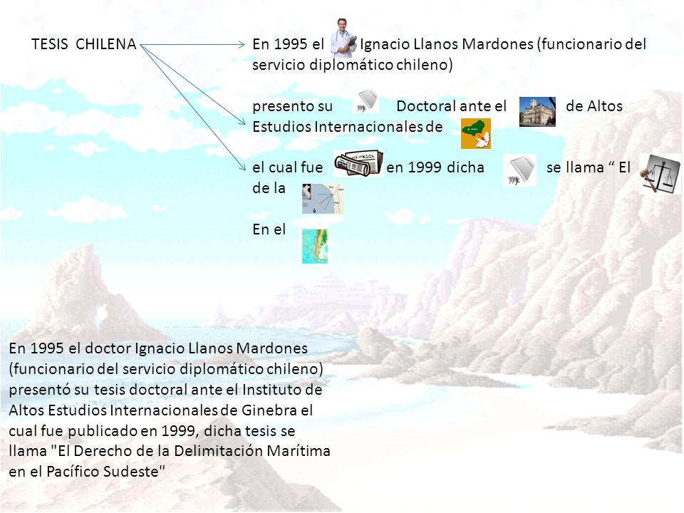 TESIS CHILENA En 1995 el doctor Ignacio Llanos Mardones (funcionario del servicio diplomático chileno) presentó su tesis doctoral ante el Instituto de