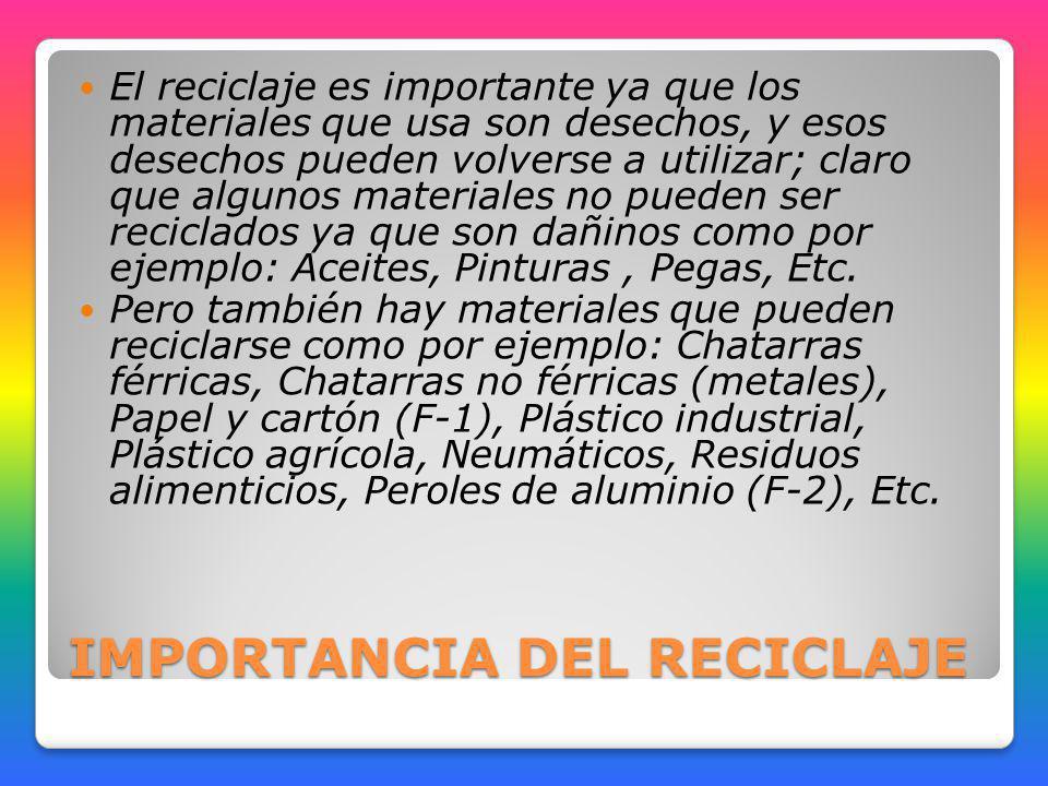 IMPORTANCIA DEL RECICLAJE El reciclaje es importante ya que los materiales que usa son desechos, y esos desechos pueden volverse a utilizar; claro que