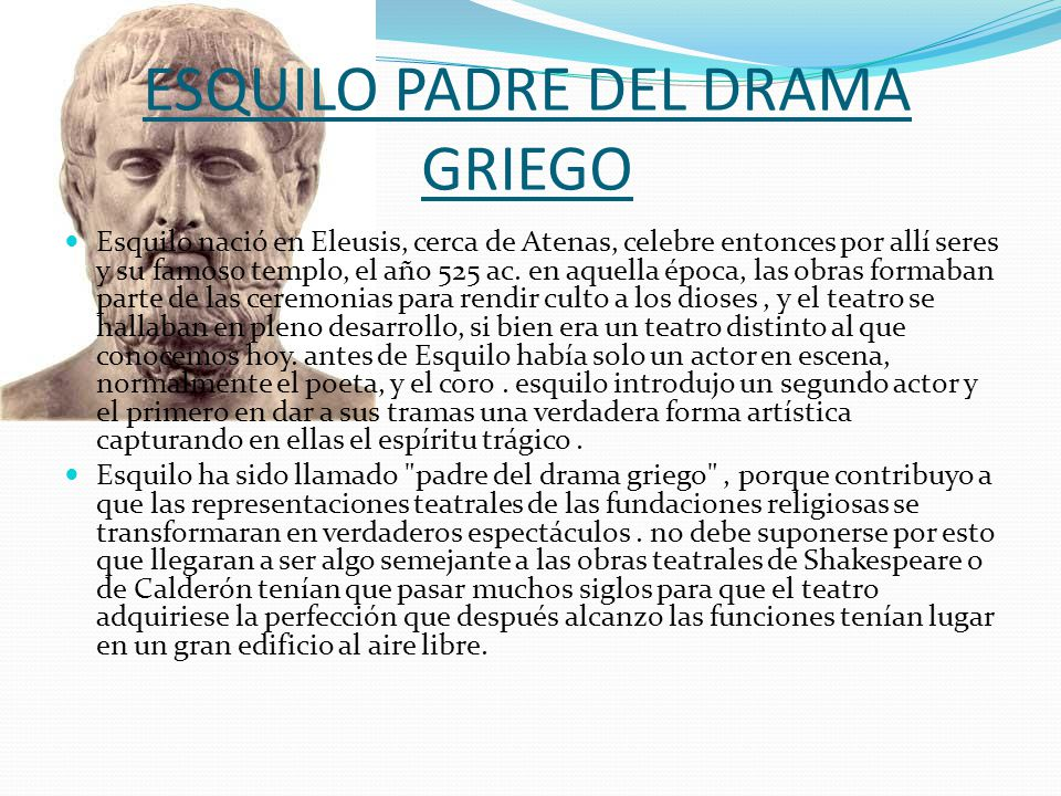 ESQUILO PADRE DEL DRAMA GRIEGO Esquilo nació en Eleusis, cerca de Atenas, celebre entonces por allí seres y su famoso templo, el año 525 ac. en aquell