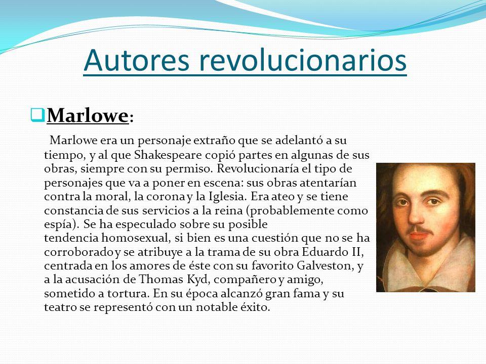 Autores revolucionarios Marlowe : Marlowe era un personaje extraño que se adelantó a su tiempo, y al que Shakespeare copió partes en algunas de sus ob