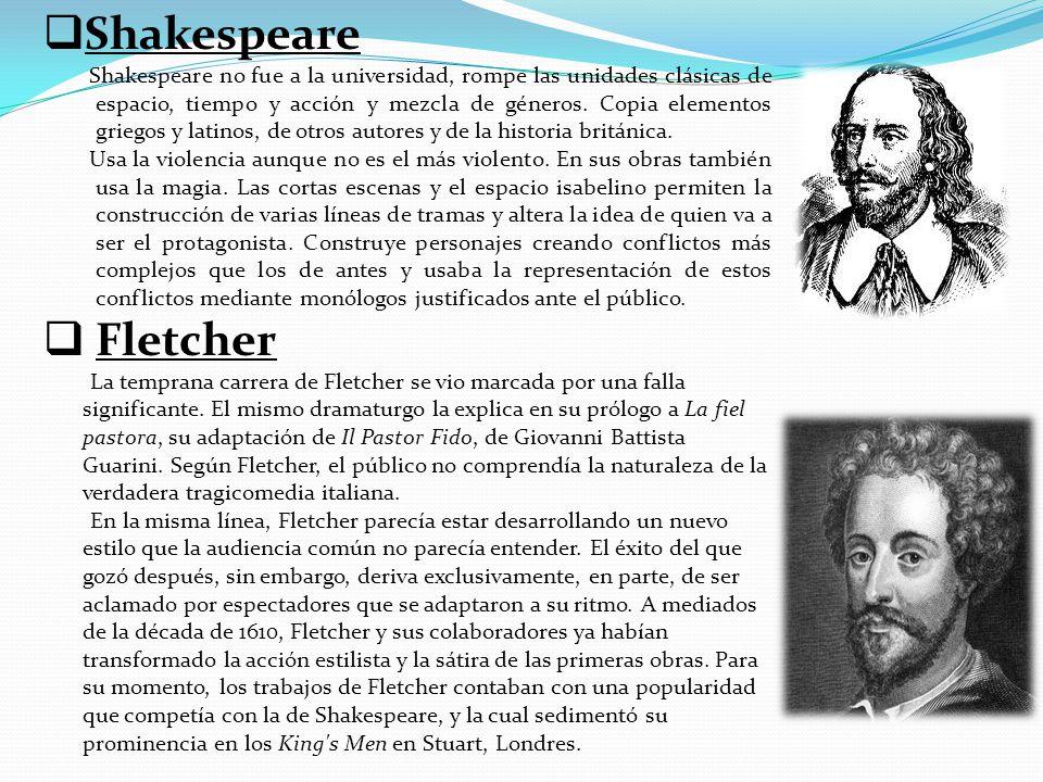 Shakespeare Shakespeare no fue a la universidad, rompe las unidades clásicas de espacio, tiempo y acción y mezcla de géneros. Copia elementos griegos