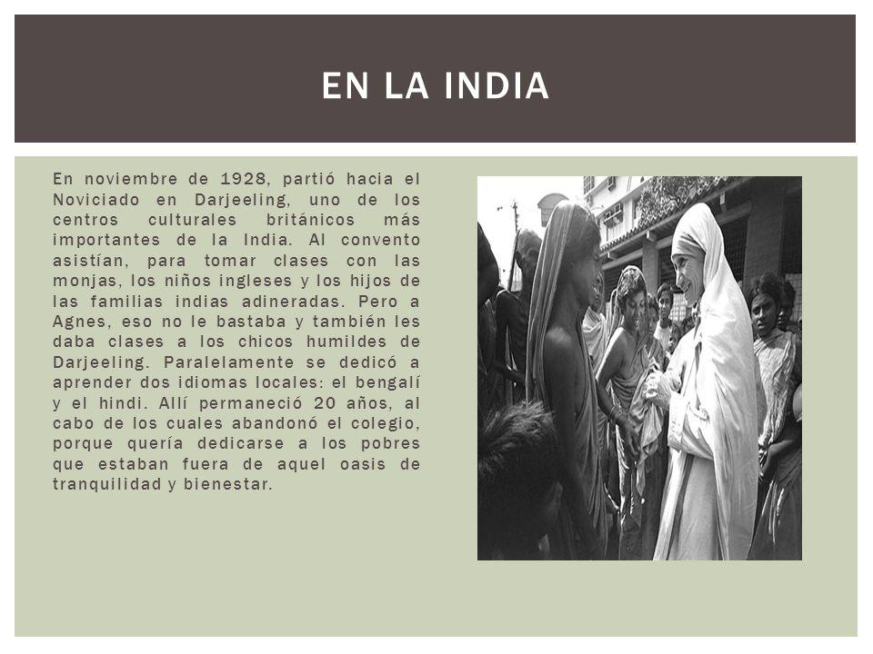En noviembre de 1928, partió hacia el Noviciado en Darjeeling, uno de los centros culturales británicos más importantes de la India. Al convento asist