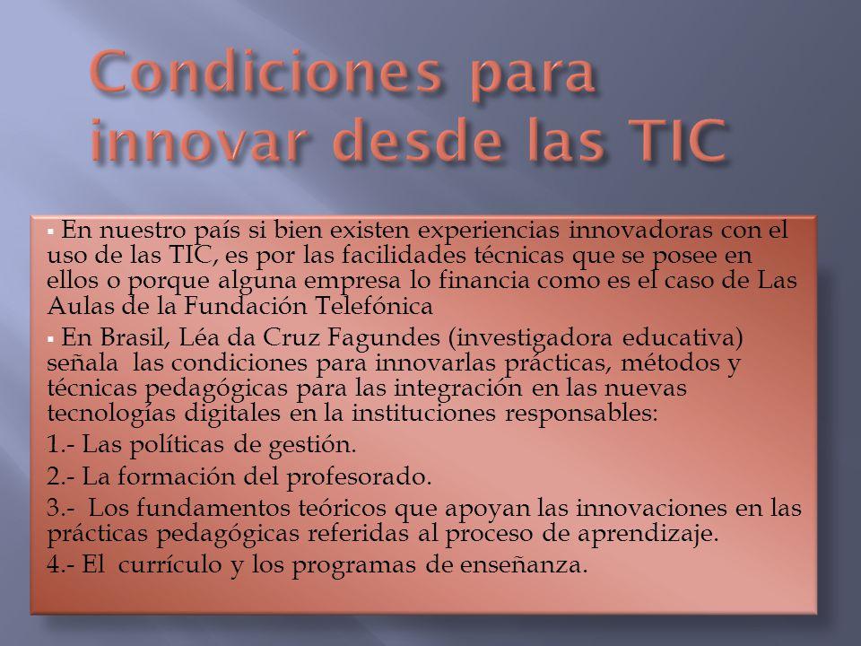 En nuestro país si bien existen experiencias innovadoras con el uso de las TIC, es por las facilidades técnicas que se posee en ellos o porque alguna