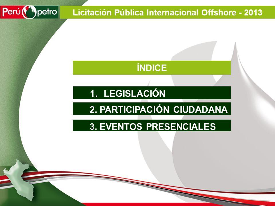 1.LEGISLACIÓN 3. EVENTOS PRESENCIALES ÍNDICE 2. PARTICIPACIÓN CIUDADANA Licitación Pública Internacional Offshore - 2013
