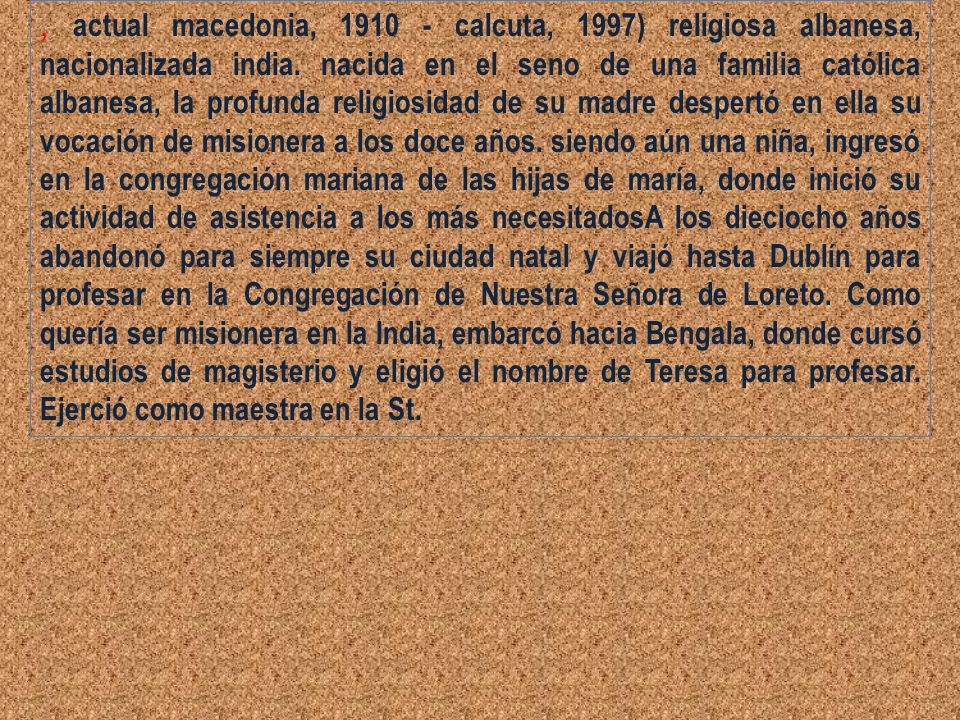 , actual macedonia, 1910 - calcuta, 1997) religiosa albanesa, nacionalizada india.