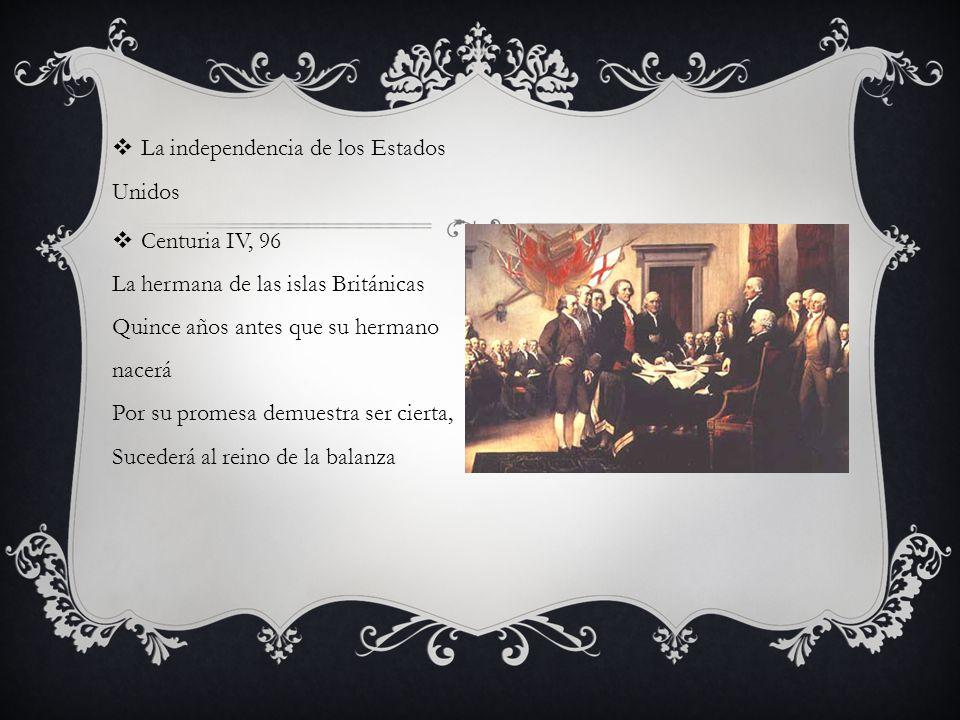 La independencia de los Estados Unidos Centuria IV, 96 La hermana de las islas Británicas Quince años antes que su hermano nacerá Por su promesa demue