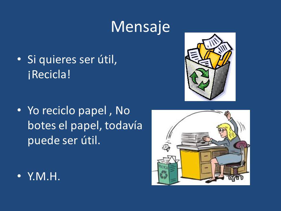 Mensaje Si quieres ser útil, ¡Recicla! Yo reciclo papel, No botes el papel, todavía puede ser útil. Y.M.H.