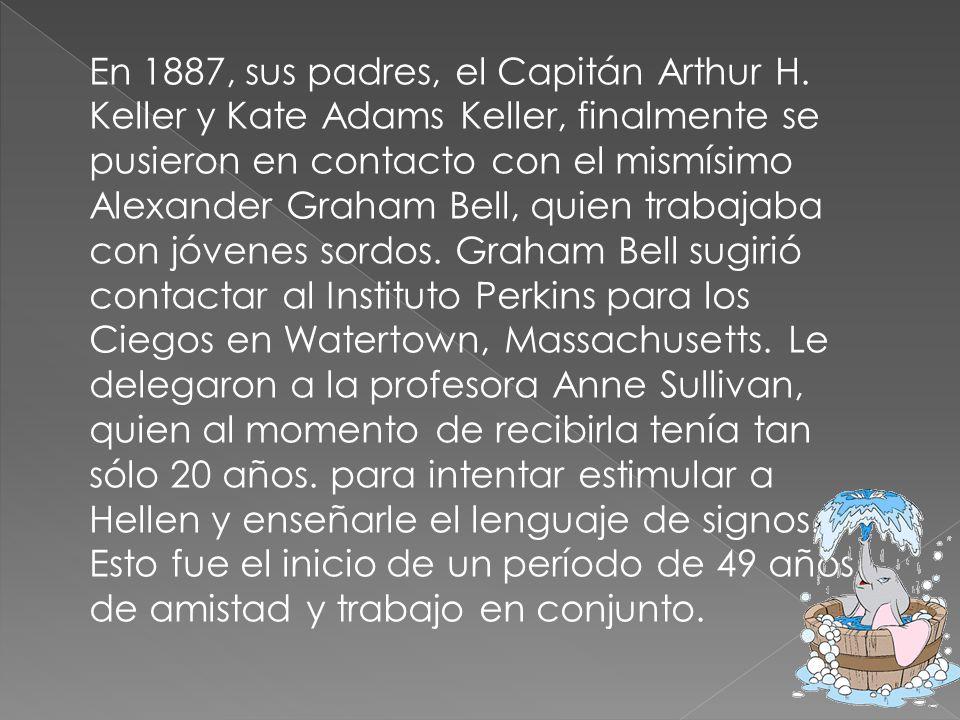 En 1887, sus padres, el Capitán Arthur H. Keller y Kate Adams Keller, finalmente se pusieron en contacto con el mismísimo Alexander Graham Bell, quien