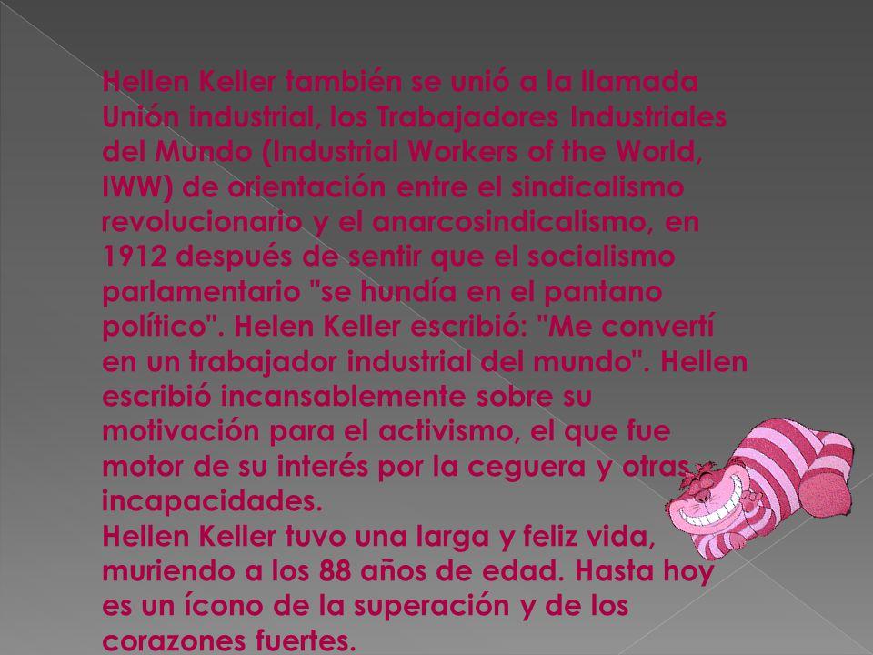 Hellen Keller también se unió a la llamada Unión industrial, los Trabajadores Industriales del Mundo (Industrial Workers of the World, IWW) de orienta