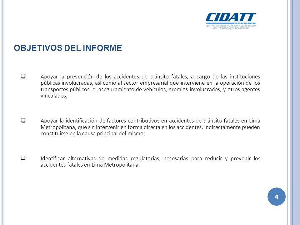 OBJETIVOS DEL INFORME 4 Apoyar la prevención de los accidentes de tránsito fatales, a cargo de las instituciones públicas involucradas, así como al se