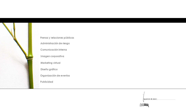Prensa y relaciones públicas Administración de riesgo Comunicación interna Imagen corporativa Marketing virtual Diseño gráfico Organización de eventos Publicidad