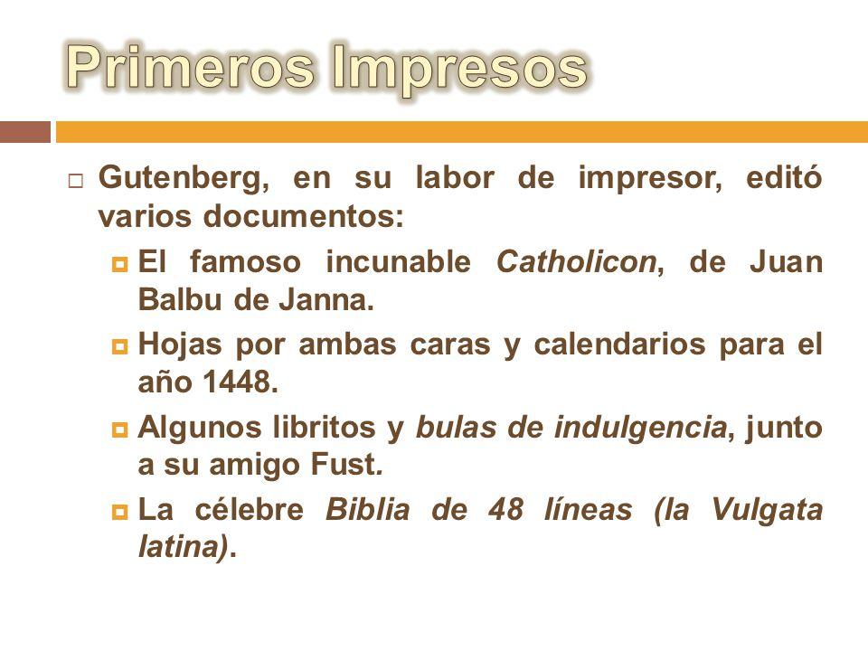 Gutenberg, en su labor de impresor, editó varios documentos: El famoso incunable Catholicon, de Juan Balbu de Janna. Hojas por ambas caras y calendari