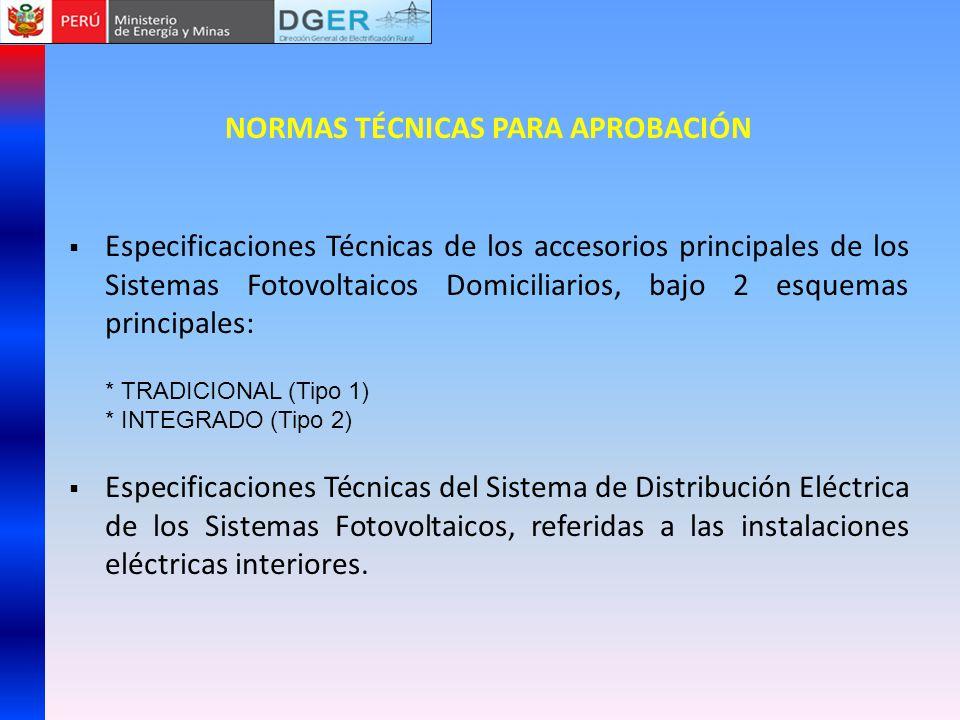 NORMAS TÉCNICAS PARA APROBACIÓN Especificaciones Técnicas de los accesorios principales de los Sistemas Fotovoltaicos Domiciliarios, bajo 2 esquemas p