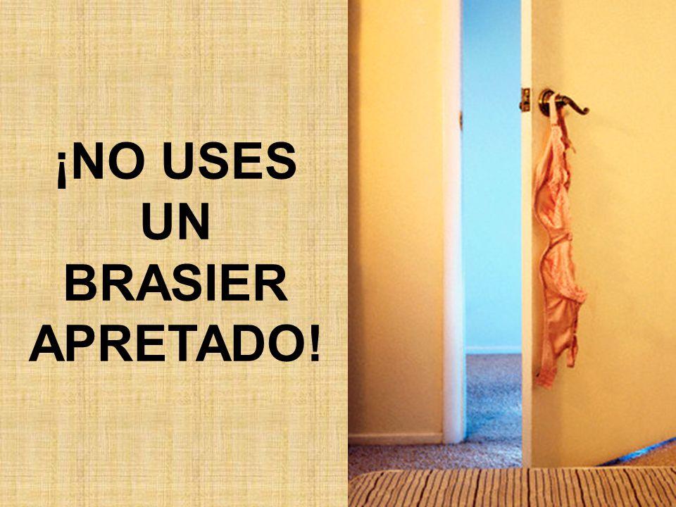 ¡NO USES UN BRASIER APRETADO!
