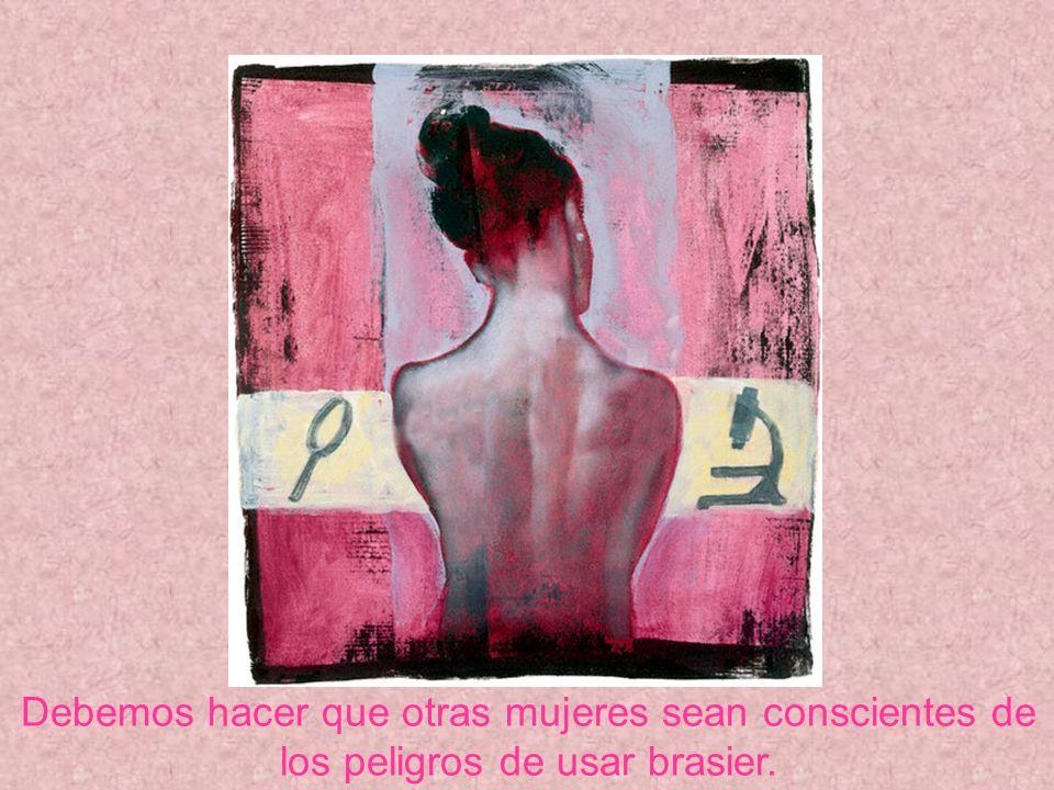 Debemos hacer que otras mujeres sean conscientes de los peligros de usar brasier.