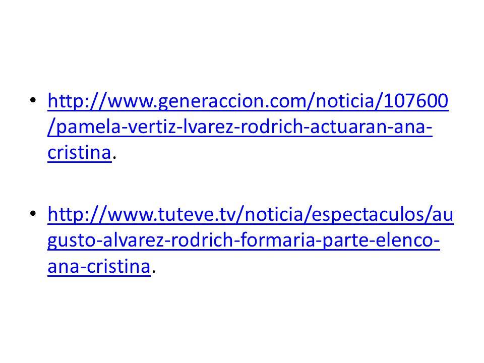 http://www.generaccion.com/noticia/107600 /pamela-vertiz-lvarez-rodrich-actuaran-ana- cristina. http://www.generaccion.com/noticia/107600 /pamela-vert