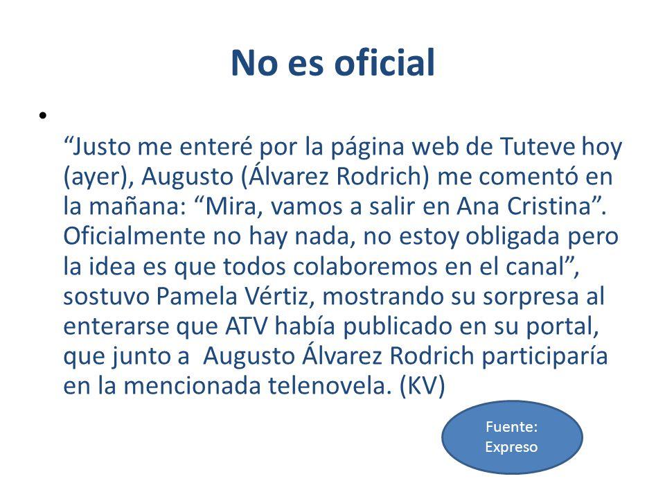 No es oficial Justo me enteré por la página web de Tuteve hoy (ayer), Augusto (Álvarez Rodrich) me comentó en la mañana: Mira, vamos a salir en Ana Cr