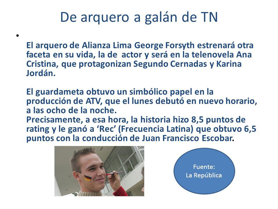 De arquero a galán de TN El arquero de Alianza Lima George Forsyth estrenará otra faceta en su vida, la de actor y será en la telenovela Ana Cristina,