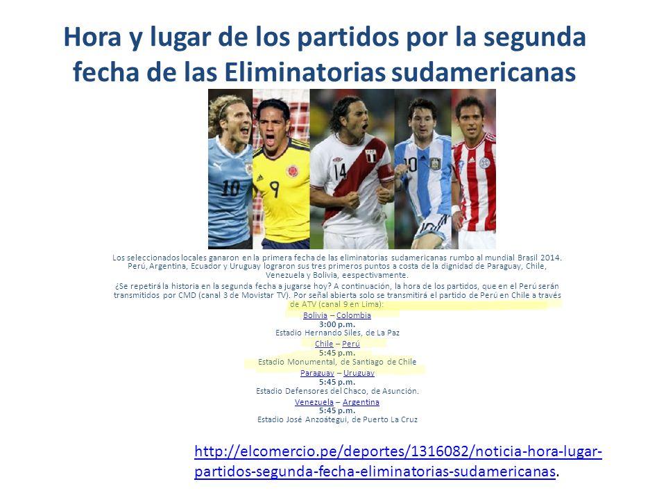 Hora y lugar de los partidos por la segunda fecha de las Eliminatorias sudamericanas Los seleccionados locales ganaron en la primera fecha de las eliminatorias sudamericanas rumbo al mundial Brasil 2014.