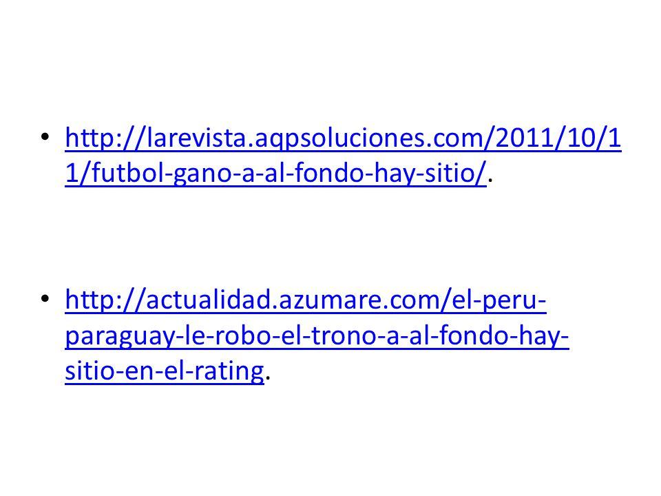http://larevista.aqpsoluciones.com/2011/10/1 1/futbol-gano-a-al-fondo-hay-sitio/. http://larevista.aqpsoluciones.com/2011/10/1 1/futbol-gano-a-al-fond
