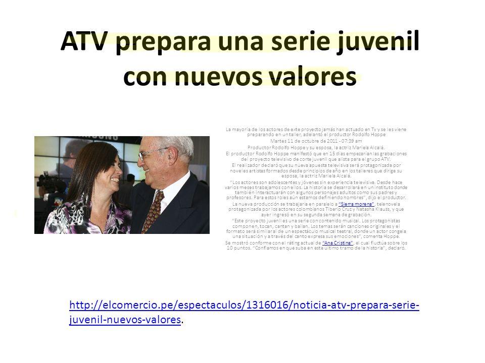 ATV prepara una serie juvenil con nuevos valores La mayoría de los actores de exte proyecto jamás han actuado en Tv y se les viene preparando en un taller, adelantó el productor Rodolfo Hoppe Martes 11 de octubre de 2011 - 07:39 am Productor Rodolfo Hoppe y su esposa, la actriz Mariela Alcalá.