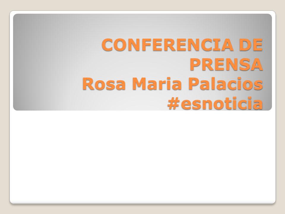 CONFERENCIA DE PRENSA Rosa Maria Palacios #esnoticia