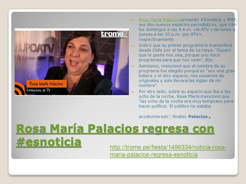 Rosa María Palacios regresa con #esnoticia Rosa María Palacios regresa con #esnoticia Rosa María Palacios presentó #Esnoticia y RMP, sus dos nuevos espacios periodísticos, que irán los domingos a las 9 a.m.