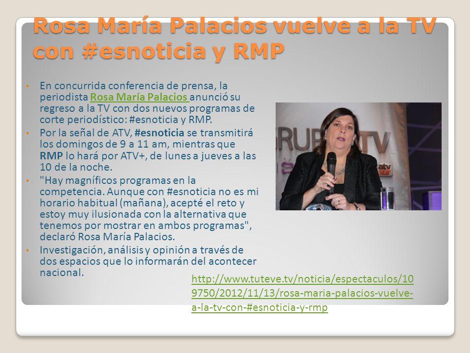 Rosa María Palacios vuelve a la TV con #esnoticia y RMP En concurrida conferencia de prensa, la periodista Rosa María Palacios anunció su regreso a la TV con dos nuevos programas de corte periodístico: #esnoticia y RMP.Rosa María Palacios Por la señal de ATV, #esnoticia se transmitirá los domingos de 9 a 11 am, mientras que RMP lo hará por ATV+, de lunes a jueves a las 10 de la noche.