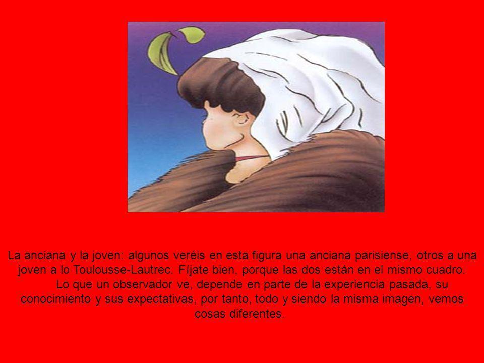 La anciana y la joven: algunos veréis en esta figura una anciana parisiense, otros a una joven a lo Toulousse-Lautrec. Fíjate bien, porque las dos est