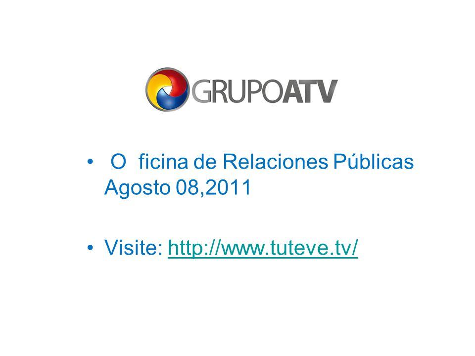 O ficina de Relaciones Públicas Agosto 08,2011 Visite: http://www.tuteve.tv/http://www.tuteve.tv/