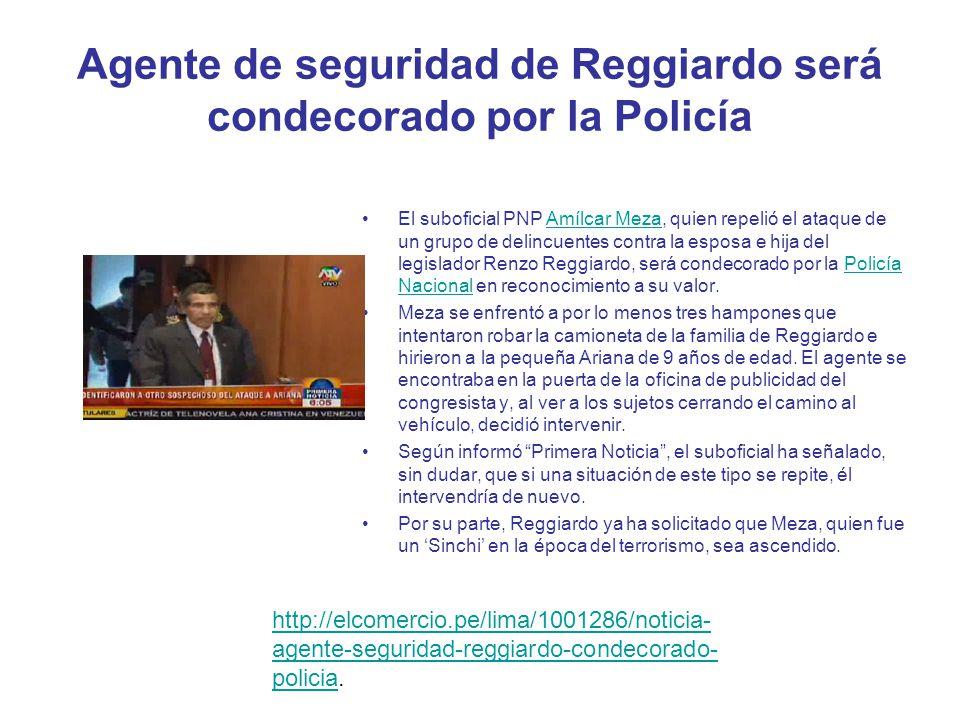 Agente de seguridad de Reggiardo será condecorado por la Policía El suboficial PNP Amílcar Meza, quien repelió el ataque de un grupo de delincuentes contra la esposa e hija del legislador Renzo Reggiardo, será condecorado por la Policía Nacional en reconocimiento a su valor.Amílcar MezaPolicía Nacional Meza se enfrentó a por lo menos tres hampones que intentaron robar la camioneta de la familia de Reggiardo e hirieron a la pequeña Ariana de 9 años de edad.
