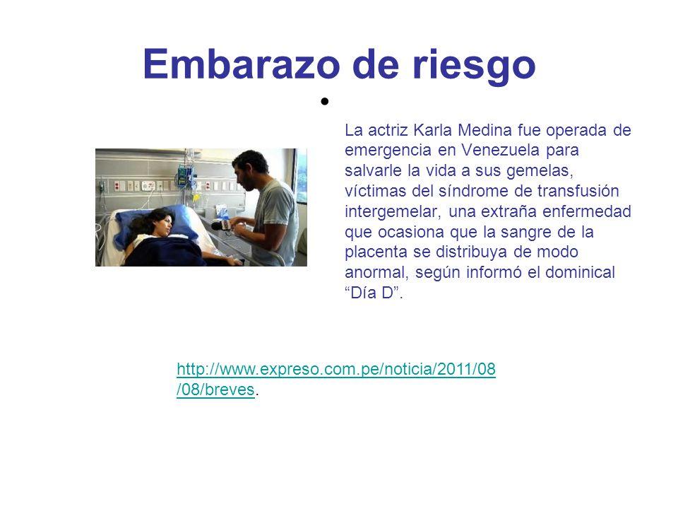 Embarazo de riesgo La actriz Karla Medina fue operada de emergencia en Venezuela para salvarle la vida a sus gemelas, víctimas del síndrome de transfusión intergemelar, una extraña enfermedad que ocasiona que la sangre de la placenta se distribuya de modo anormal, según informó el dominical Día D.