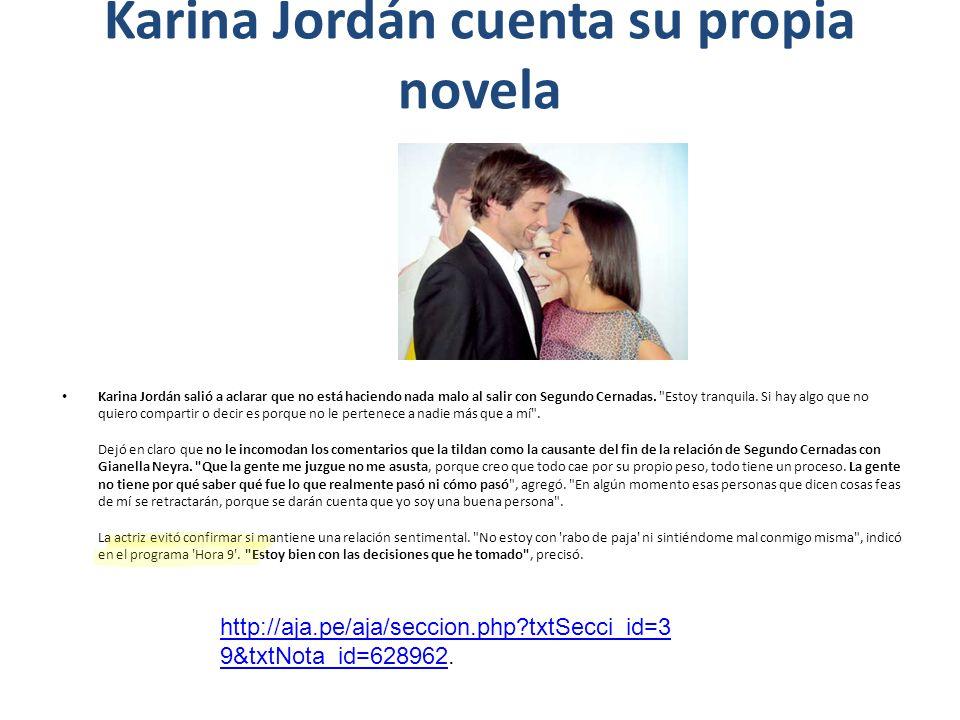 Karina Jordán cuenta su propia novela Karina Jordán salió a aclarar que no está haciendo nada malo al salir con Segundo Cernadas.