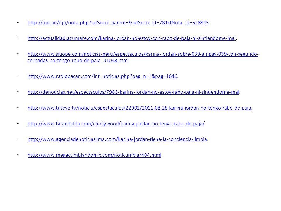 http://ojo.pe/ojo/nota.php?txtSecci_parent=&txtSecci_id=7&txtNota_id=628845 http://actualidad.azumare.com/karina-jordan-no-estoy-con-rabo-de-paja-ni-sintiendome-mal.