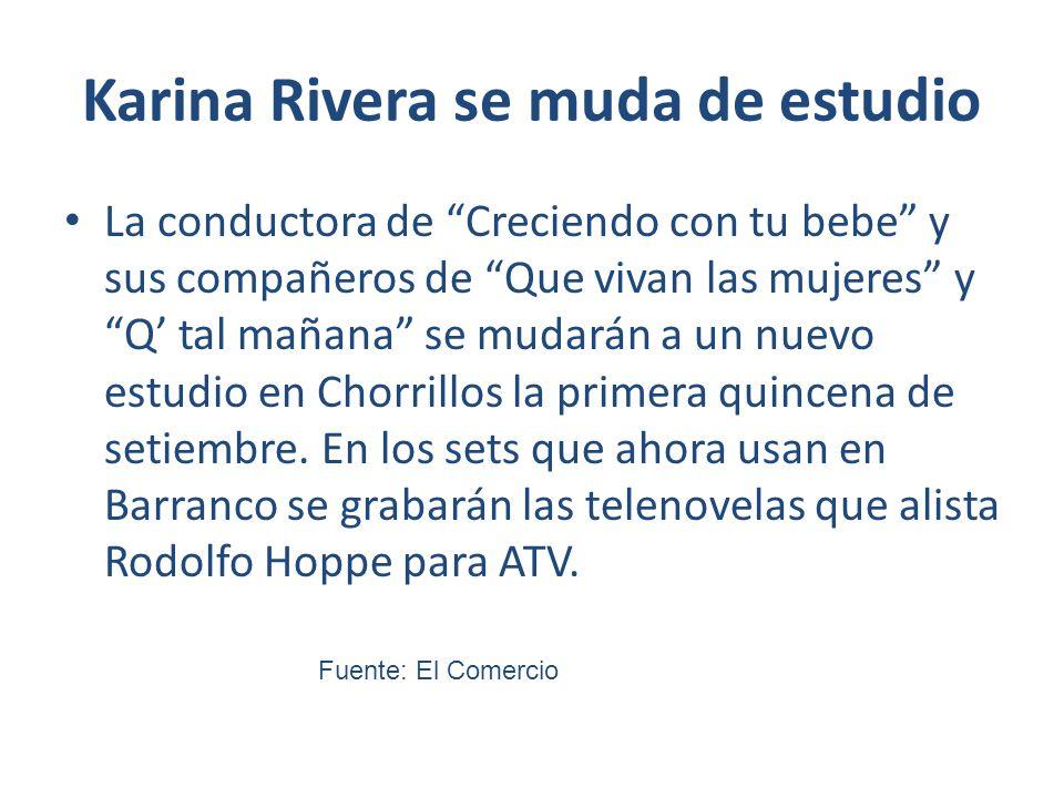 Karina Rivera se muda de estudio La conductora de Creciendo con tu bebe y sus compañeros de Que vivan las mujeres y Q tal mañana se mudarán a un nuevo estudio en Chorrillos la primera quincena de setiembre.