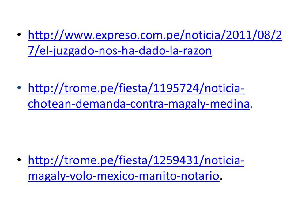 http://www.expreso.com.pe/noticia/2011/08/2 7/el-juzgado-nos-ha-dado-la-razon http://www.expreso.com.pe/noticia/2011/08/2 7/el-juzgado-nos-ha-dado-la-razon http://trome.pe/fiesta/1195724/noticia- chotean-demanda-contra-magaly-medina.