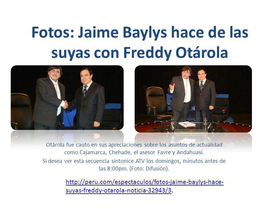 Fotos: Jaime Baylys hace de las suyas con Freddy Otárola Otárola fue cauto en sus apreciaciones sobre los asuntos de actualidad como Cajamarca, Chehade, el asesor Favre y Andahuasi.