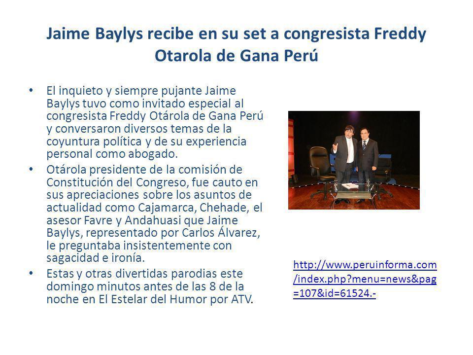 Jaime Baylys recibe en su set a congresista Freddy Otarola de Gana Perú El inquieto y siempre pujante Jaime Baylys tuvo como invitado especial al congresista Freddy Otárola de Gana Perú y conversaron diversos temas de la coyuntura política y de su experiencia personal como abogado.