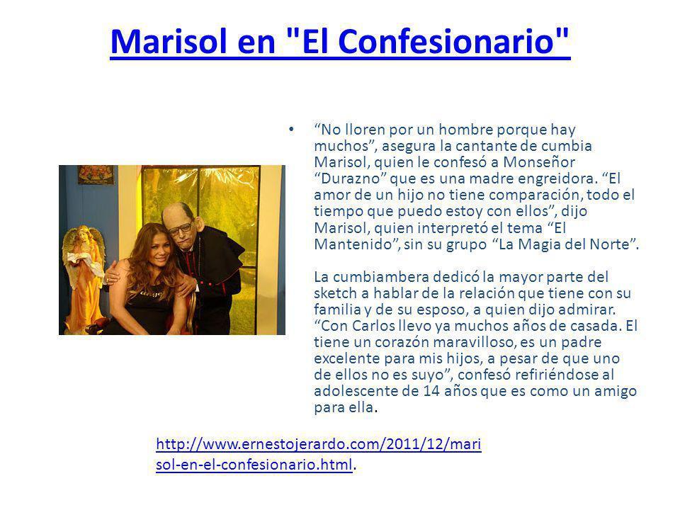 Marisol en El Confesionario No lloren por un hombre porque hay muchos, asegura la cantante de cumbia Marisol, quien le confesó a Monseñor Durazno que es una madre engreidora.