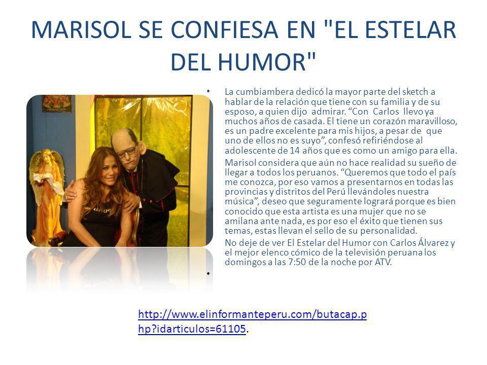 MARISOL SE CONFIESA EN EL ESTELAR DEL HUMOR La cumbiambera dedicó la mayor parte del sketch a hablar de la relación que tiene con su familia y de su esposo, a quien dijo admirar.