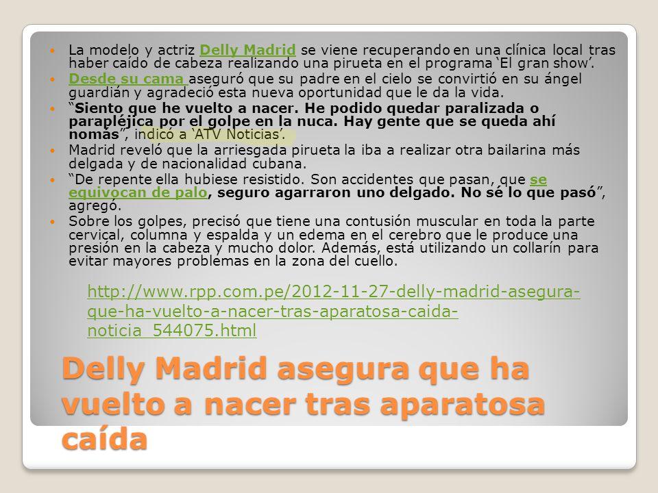 Delly Madrid asegura que ha vuelto a nacer tras aparatosa caída La modelo y actriz Delly Madrid se viene recuperando en una clínica local tras haber c
