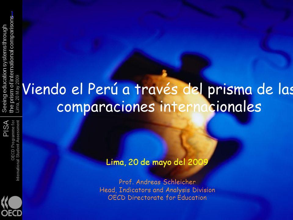 PISA OECD Programme for International Student Assessment Seeing education systems through the prism of international comparisons Lima, 20 May 2009 Accountability Oportunidades educativas integradas Pasar de sistemas de enseñanza y evaluación prescritos a un aprendizaje personalizado