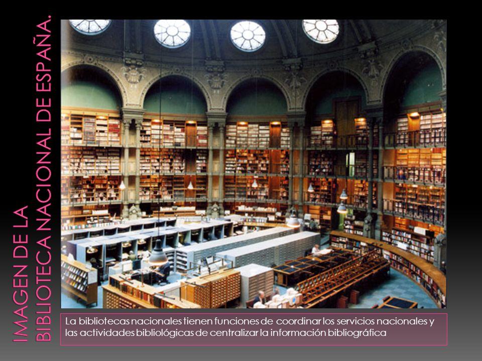 La bibliotecas nacionales tienen funciones de coordinar los servicios nacionales y las actividades bibliológicas de centralizar la información bibliográfica