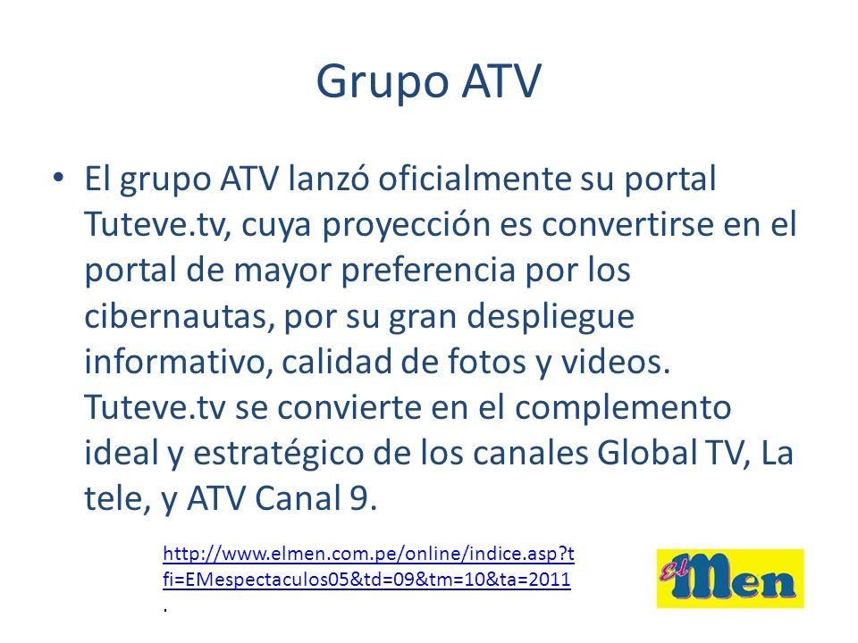 Grupo ATV El grupo ATV lanzó oficialmente su portal Tuteve.tv, cuya proyección es convertirse en el portal de mayor preferencia por los cibernautas, p